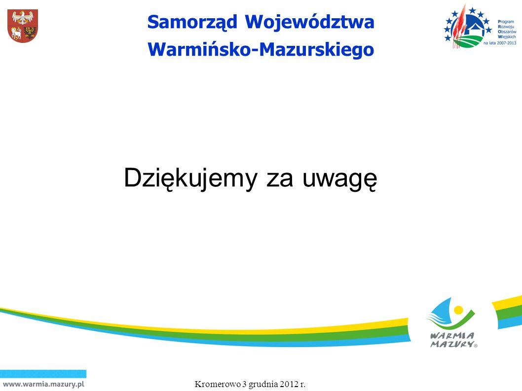 Samorząd Województwa Warmińsko-Mazurskiego Dziękujemy za uwagę Kromerowo 3 grudnia 2012 r.