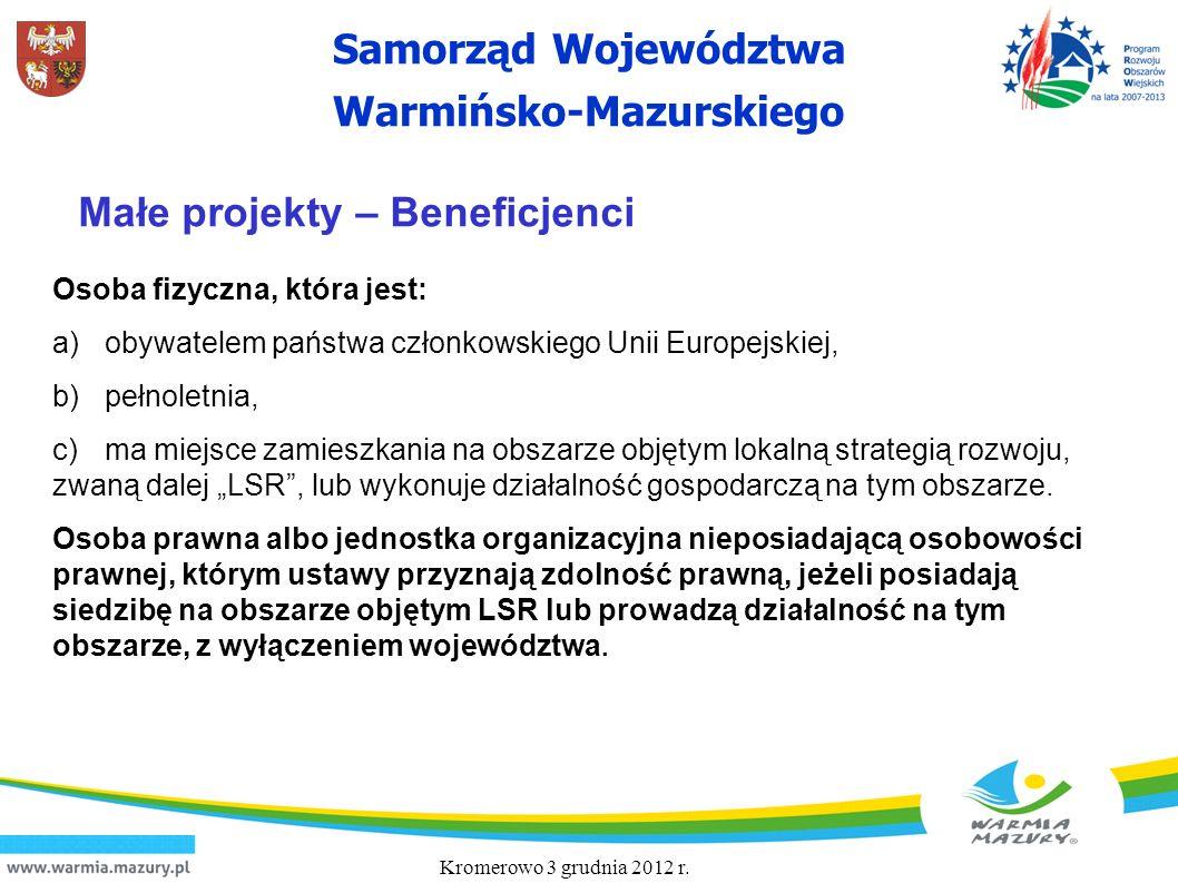 Samorząd Województwa Warmińsko-Mazurskiego Kromerowo 3 grudnia 2012 r. Małe projekty – Beneficjenci Osoba fizyczna, która jest: a) obywatelem państwa