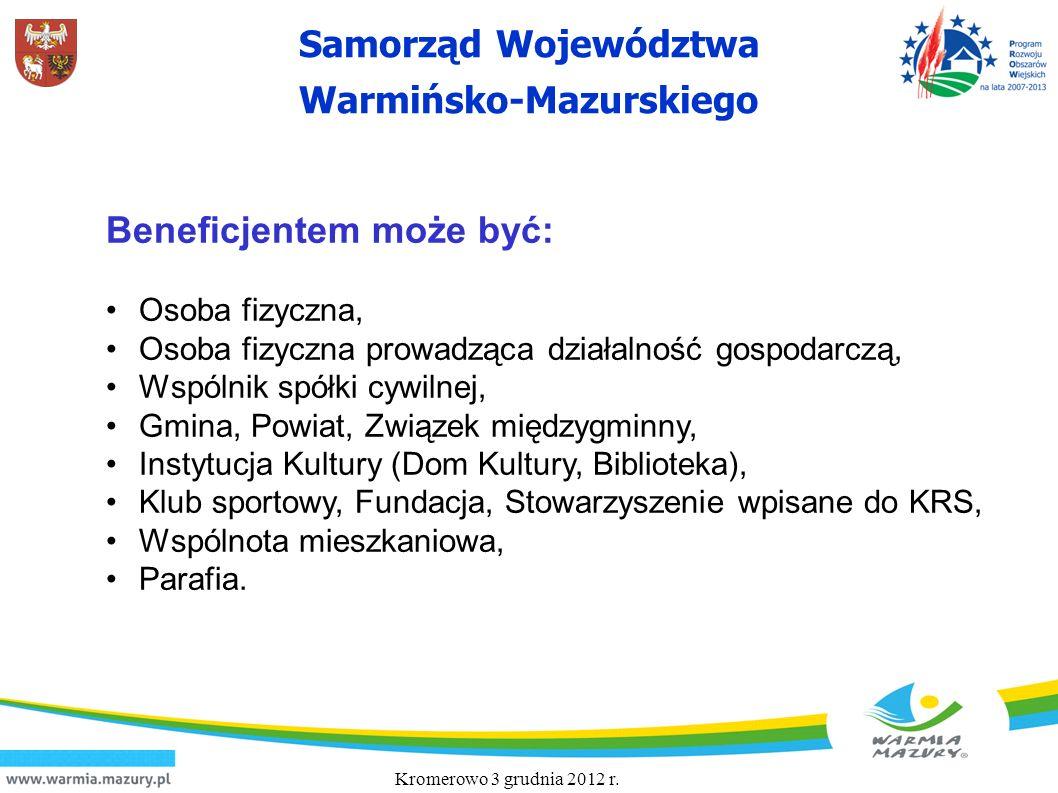 Samorząd Województwa Warmińsko-Mazurskiego Kromerowo 3 grudnia 2012 r. Beneficjentem może być: Osoba fizyczna, Osoba fizyczna prowadząca działalność g