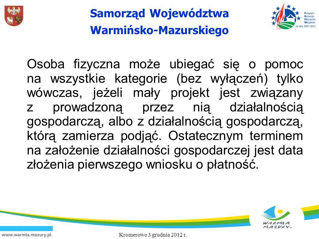 Samorząd Województwa Warmińsko-Mazurskiego Osoba fizyczna może ubiegać się o pomoc na wszystkie kategorie (bez wyłączeń) tylko wówczas, jeżeli mały pr