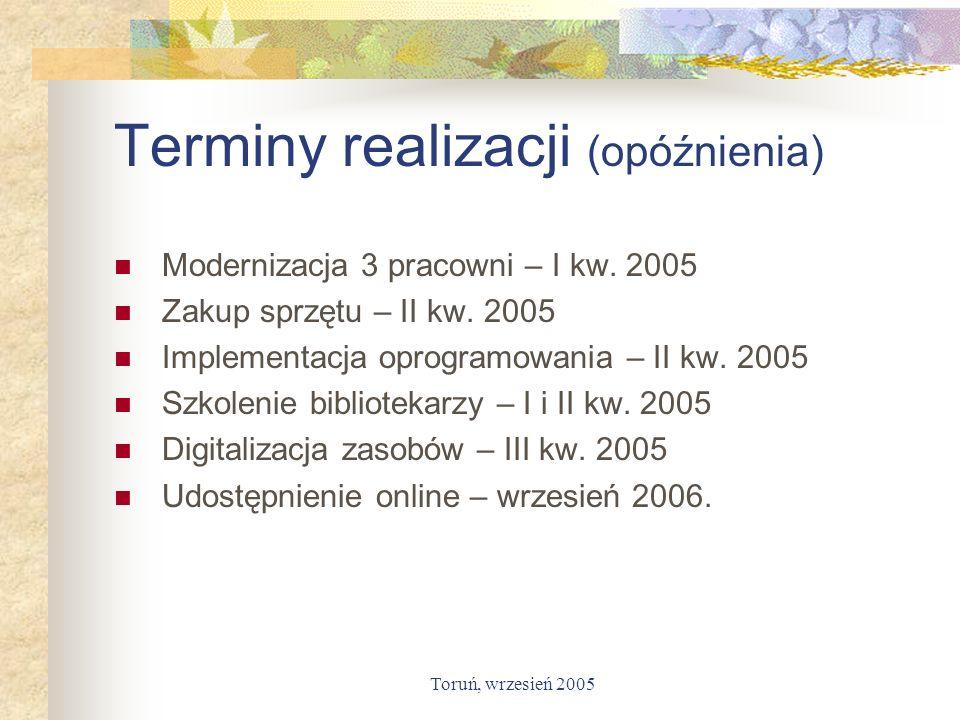 Toruń, wrzesień 2005 Terminy realizacji (opóźnienia) Modernizacja 3 pracowni – I kw. 2005 Zakup sprzętu – II kw. 2005 Implementacja oprogramowania – I