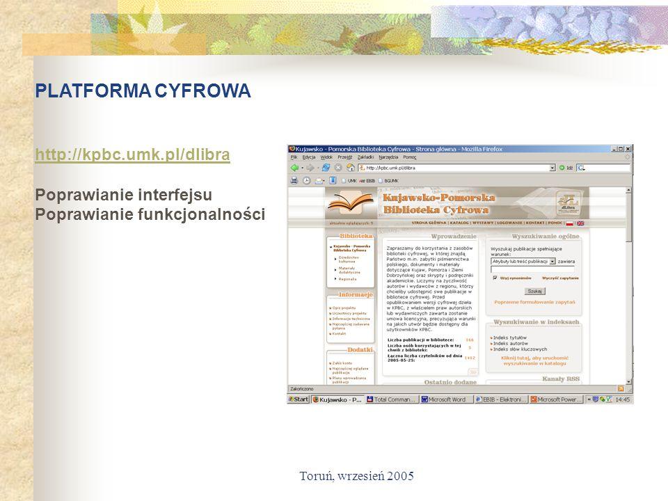 Toruń, wrzesień 2005 PLATFORMA CYFROWA http://kpbc.umk.pl/dlibra Poprawianie interfejsu Poprawianie funkcjonalności