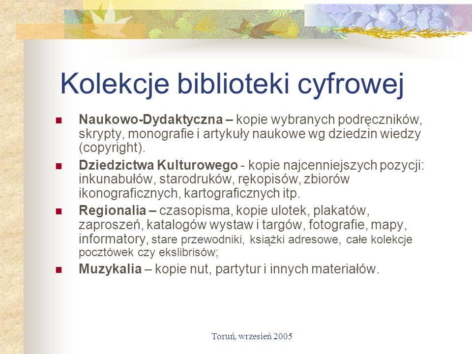 Toruń, wrzesień 2005 Kolekcje biblioteki cyfrowej Naukowo-Dydaktyczna – kopie wybranych podręczników, skrypty, monografie i artykuły naukowe wg dziedz