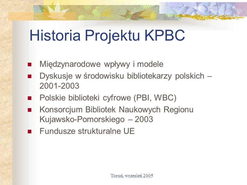 Toruń, wrzesień 2005 Historia Projektu KPBC Międzynarodowe wpływy i modele Dyskusje w środowisku bibliotekarzy polskich – 2001-2003 Polskie biblioteki