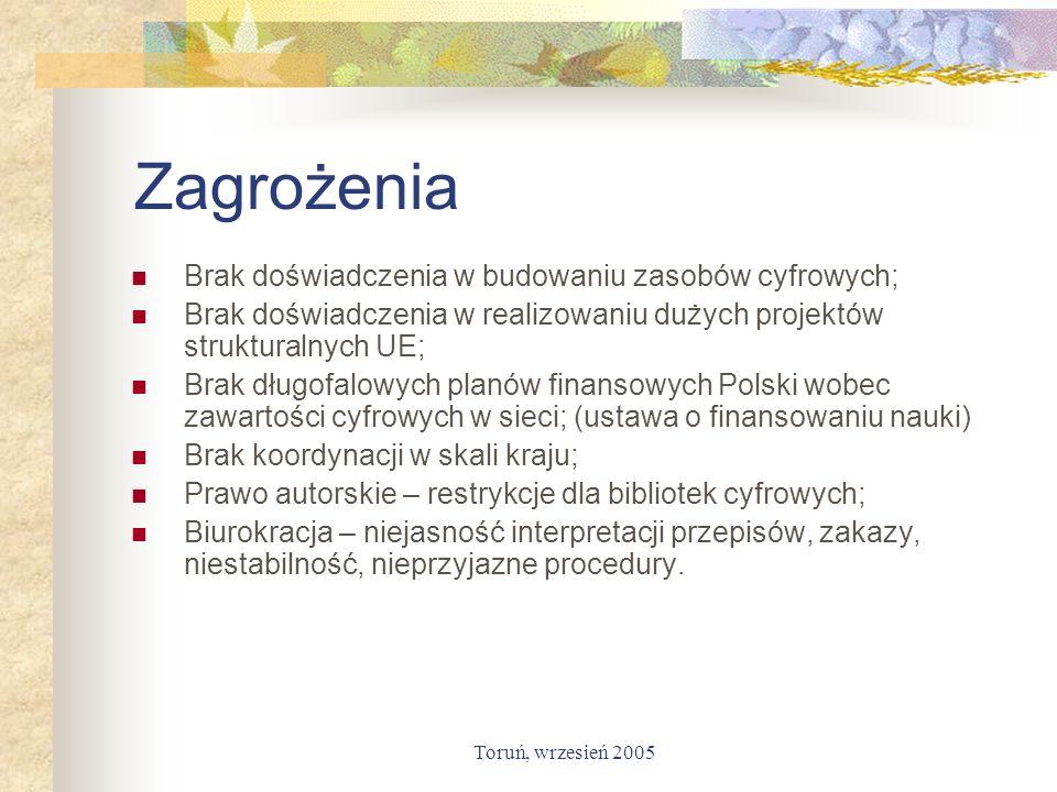 Toruń, wrzesień 2005 Zagrożenia Brak doświadczenia w budowaniu zasobów cyfrowych; Brak doświadczenia w realizowaniu dużych projektów strukturalnych UE
