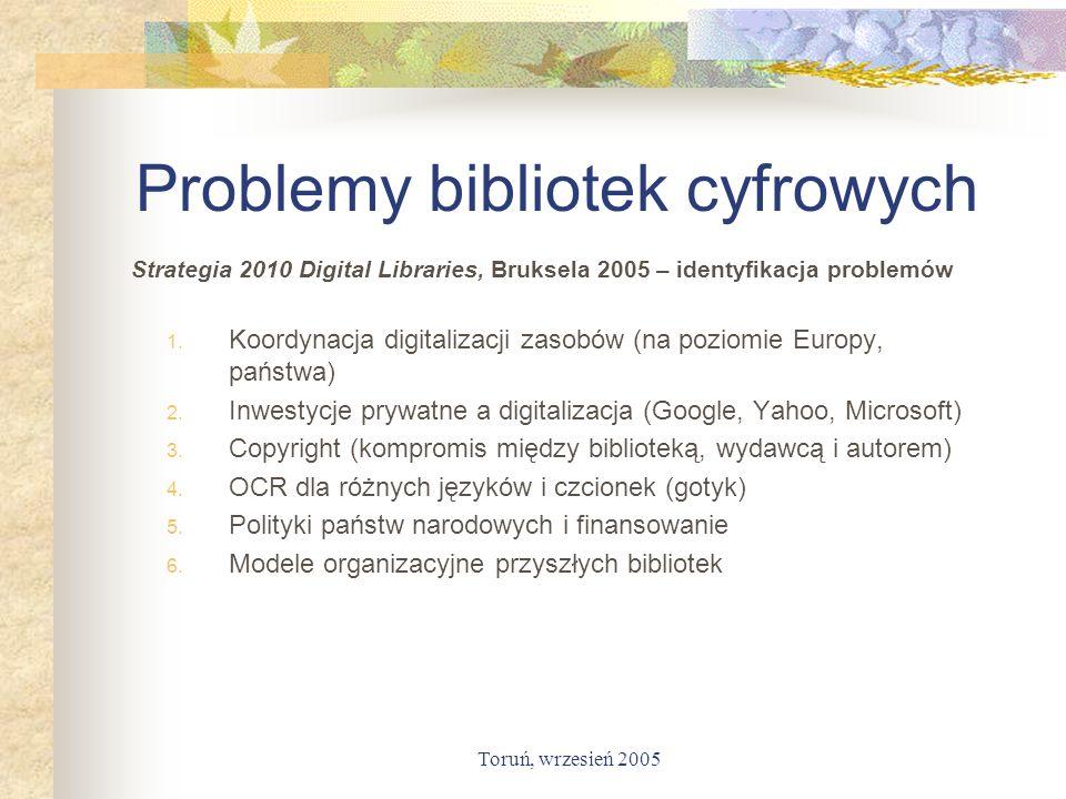 Toruń, wrzesień 2005 Problemy bibliotek cyfrowych Strategia 2010 Digital Libraries, Bruksela 2005 – identyfikacja problemów 1. Koordynacja digitalizac