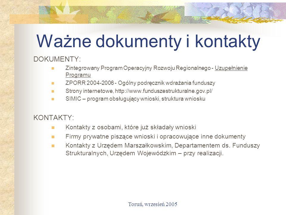 Toruń, wrzesień 2005 Ważne dokumenty i kontakty DOKUMENTY: Zintegrowany Program Operacyjny Rozwoju Regionalnego - Uzupełnienie Programu ZPORR 2004-200