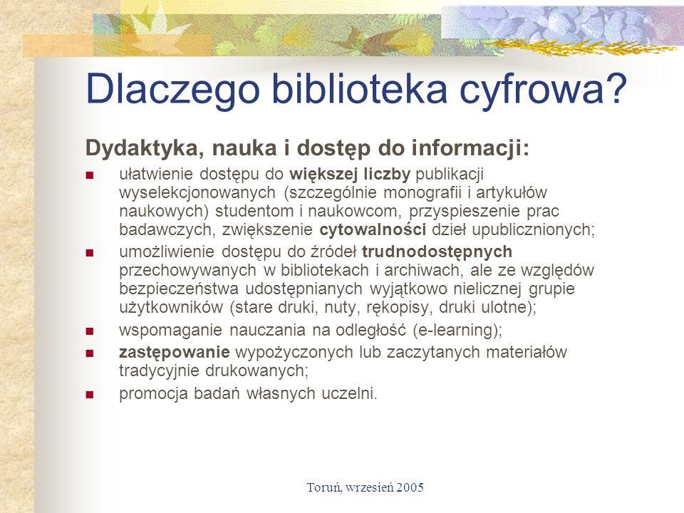 Toruń, wrzesień 2005 Dlaczego biblioteka cyfrowa? Dydaktyka, nauka i dostęp do informacji: ułatwienie dostępu do większej liczby publikacji wyselekcjo