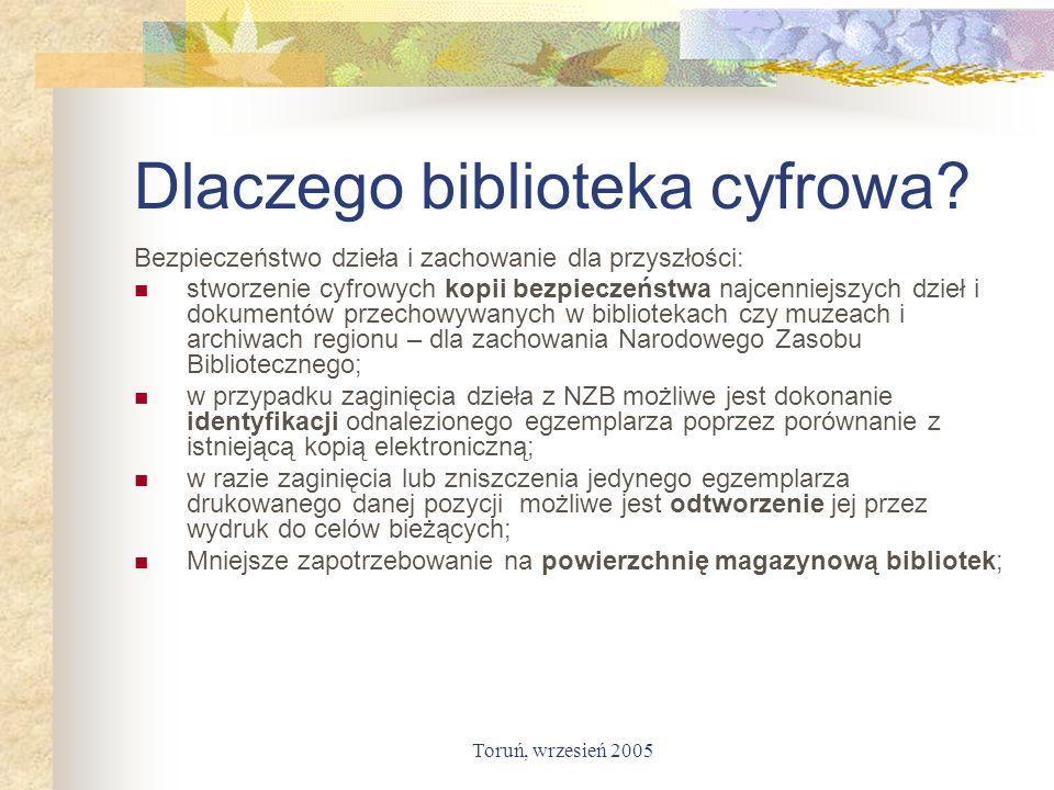 Toruń, wrzesień 2005 Dlaczego biblioteka cyfrowa? Bezpieczeństwo dzieła i zachowanie dla przyszłości: stworzenie cyfrowych kopii bezpieczeństwa najcen