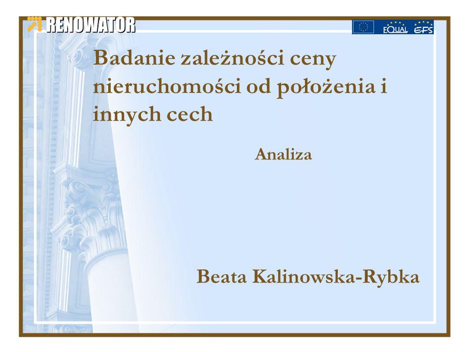 Badanie zależności ceny nieruchomości od położenia i innych cech Analiza Beata Kalinowska-Rybka