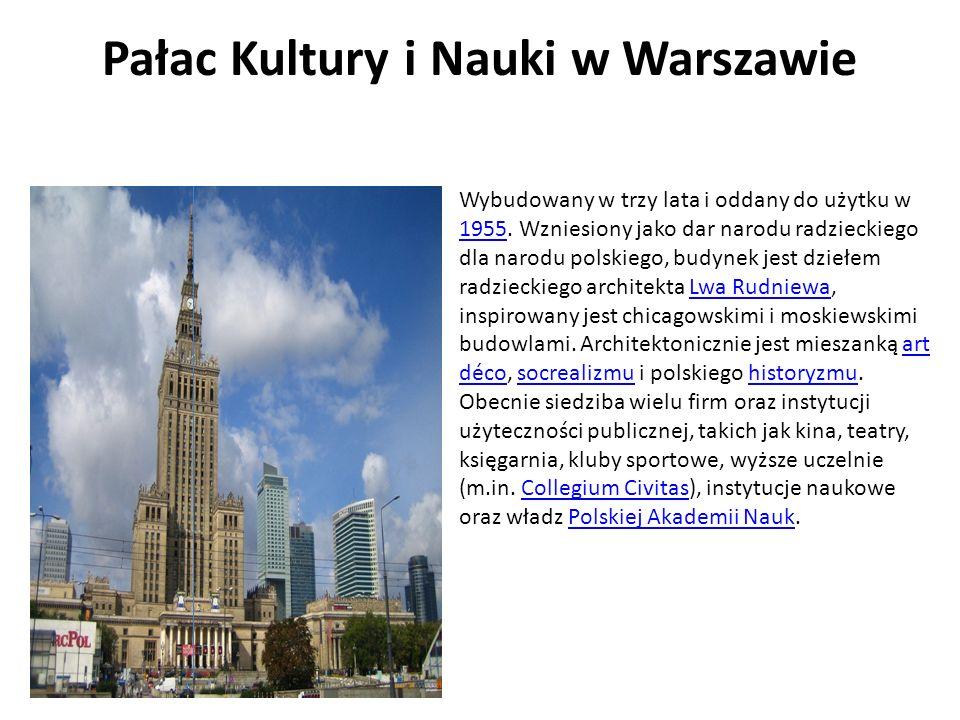 Pałac Kultury i Nauki w Warszawie Wybudowany w trzy lata i oddany do użytku w 1955. Wzniesiony jako dar narodu radzieckiego dla narodu polskiego, budy