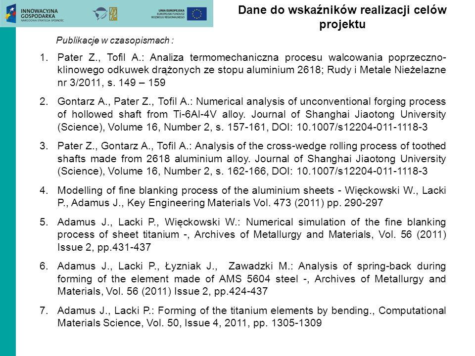 Dane do wskaźników realizacji celów projektu Publikacje w czasopismach : 1.Pater Z., Tofil A.: Analiza termomechaniczna procesu walcowania poprzeczno-
