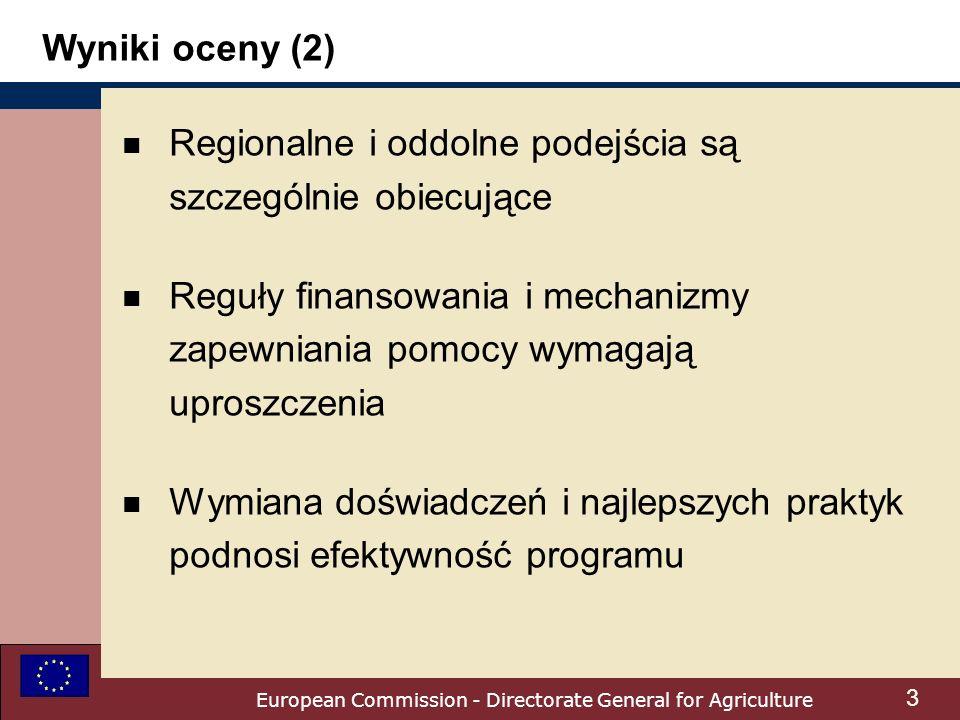 European Commission - Directorate General for Agriculture Polityka Rozwoju Wsi 2007-2013 Uproszczenie Dzisiaj: W przyszłości: 2źródła finansowania (fundusze) 3systemy zarządzania finansowego i kontroli 5typów programowania 1fundusz 1system zarządzania finansowego i kontroli 1system programowania Dla wszystkich obszarów wiejskich w UE 4