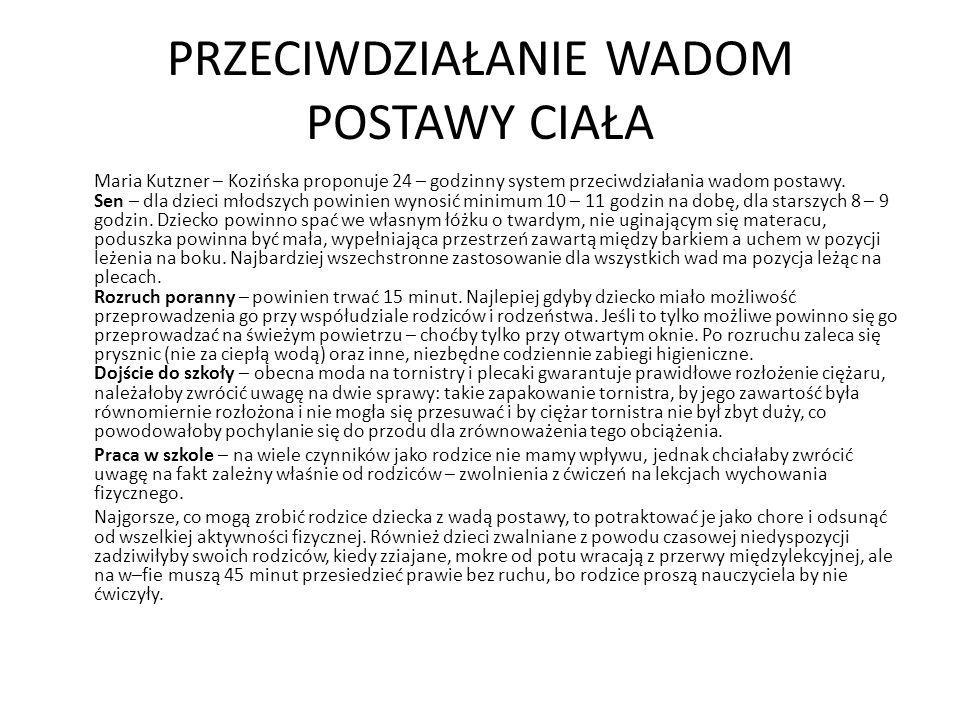 PRZECIWDZIAŁANIE WADOM POSTAWY CIAŁA Maria Kutzner – Kozińska proponuje 24 – godzinny system przeciwdziałania wadom postawy. Sen – dla dzieci młodszyc