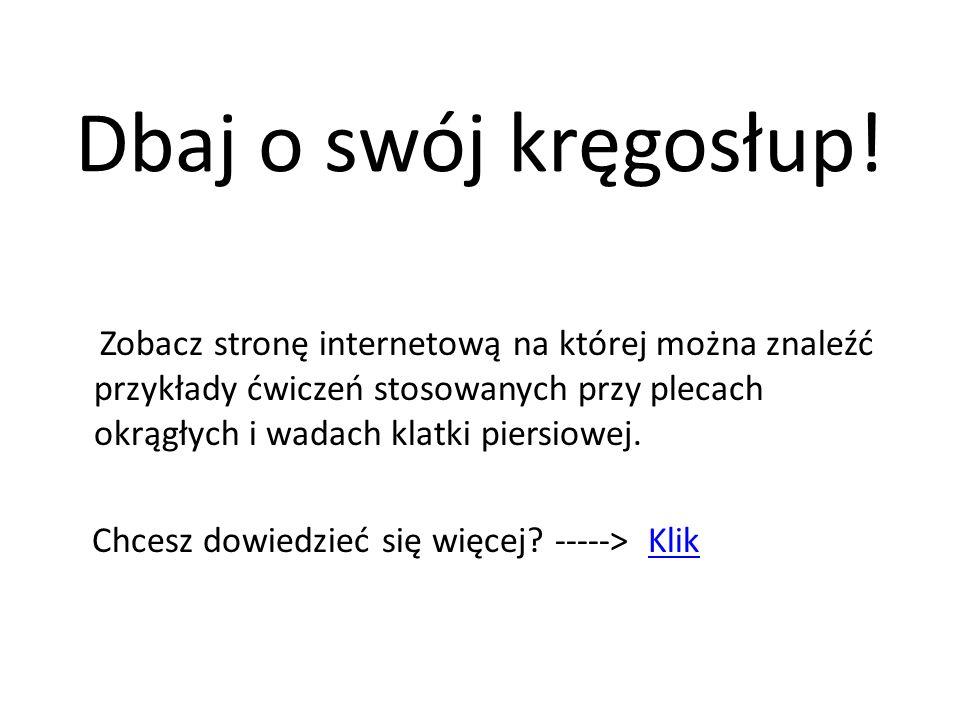 Adresy stron internetowych wykorzystanych do prezentacji http://www.szkolnictwo.pl/index.php?id=PU5 191 http://www.szkolnictwo.pl/index.php?id=PU5 191 http://www.sp7.jaworzno.edu.pl/pliki/rozne/k regoslup/klatka.htm http://www.sp7.jaworzno.edu.pl/pliki/rozne/k regoslup/klatka.htm http://www.leczeniekregoslupa.pl http://www.prostodozdrowia.pl/Typowe- bledy-postawy link twoje błędy postawy\ http://www.prostodozdrowia.pl/Typowe- bledy-postawy link twoje błędy postawy\