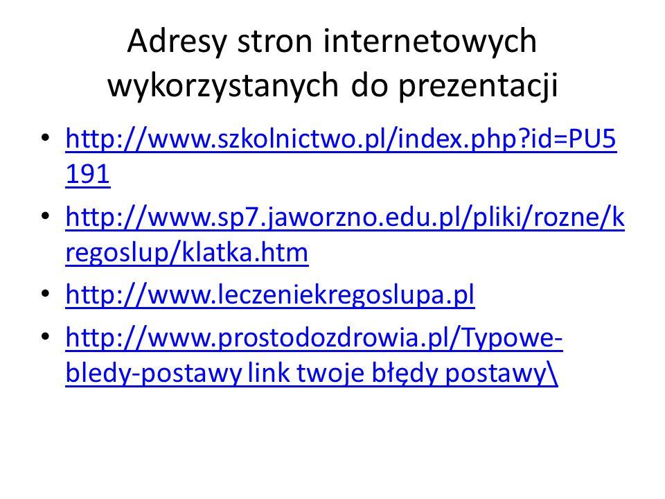 Adresy stron internetowych wykorzystanych do prezentacji http://www.szkolnictwo.pl/index.php?id=PU5 191 http://www.szkolnictwo.pl/index.php?id=PU5 191