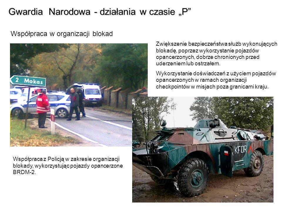 Gwardia Narodowa - działania w czasie P Współpraca w organizacji blokad Zwiększenie bezpieczeństwa służb wykonujących blokadę, poprzez wykorzystanie p