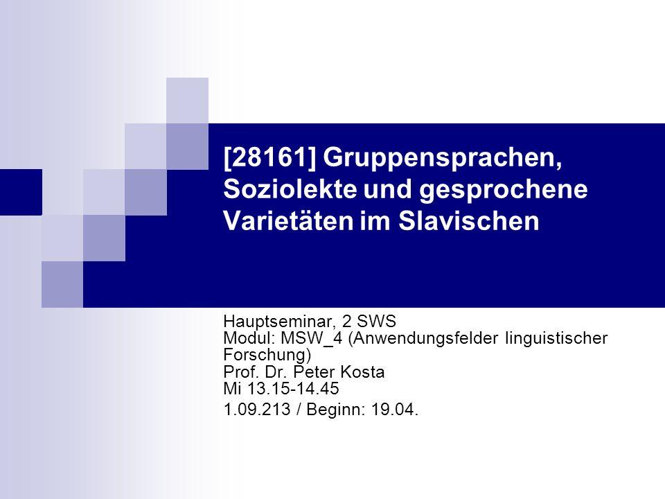 [28161] Gruppensprachen, Soziolekte und gesprochene Varietäten im Slavischen Hauptseminar, 2 SWS Modul: MSW_4 (Anwendungsfelder linguistischer Forschu