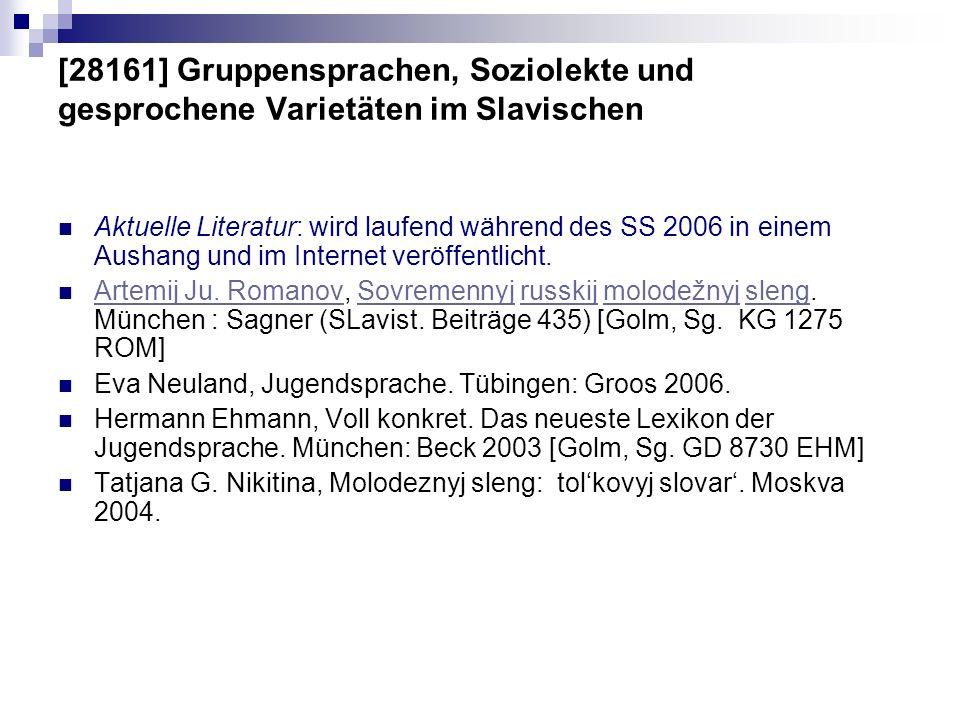 [28161] Gruppensprachen, Soziolekte und gesprochene Varietäten im Slavischen Aktuelle Literatur: wird laufend während des SS 2006 in einem Aushang und