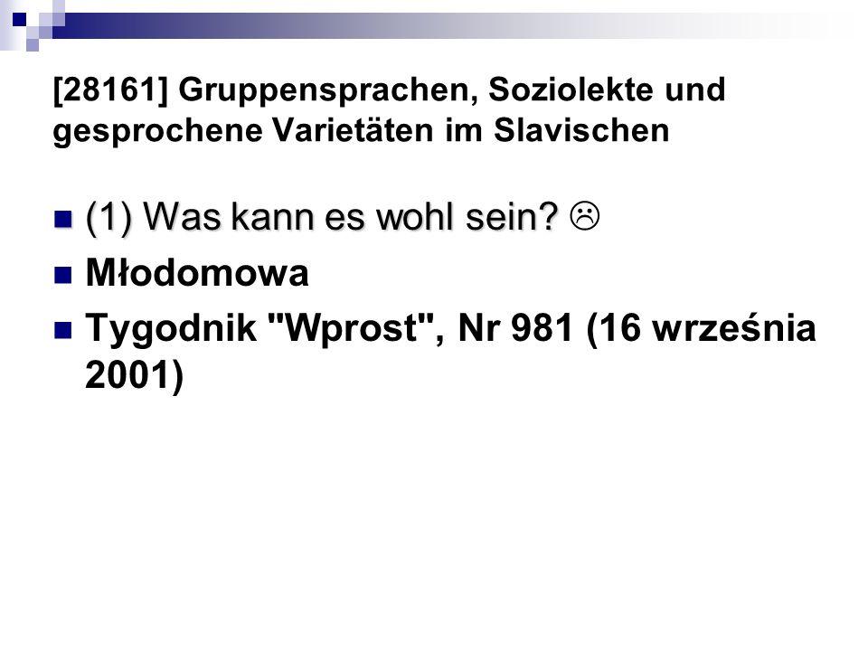 [28161] Gruppensprachen, Soziolekte und gesprochene Varietäten im Slavischen (1) Was kann es wohl sein? (1) Was kann es wohl sein? Młodomowa Tygodnik