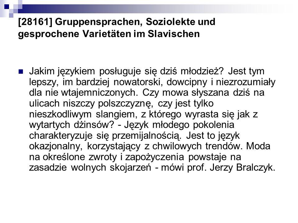 [28161] Gruppensprachen, Soziolekte und gesprochene Varietäten im Slavischen Jakim językiem posługuje się dziś młodzież? Jest tym lepszy, im bardziej