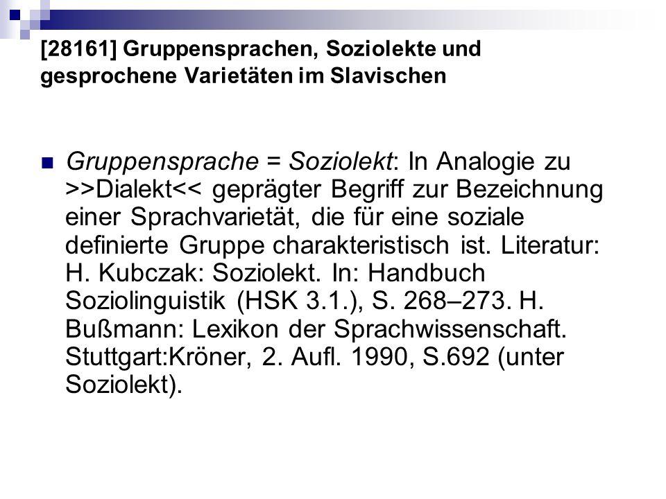 [28161] Gruppensprachen, Soziolekte und gesprochene Varietäten im Slavischen Gruppensprache = Soziolekt: In Analogie zu >>Dialekt<< geprägter Begriff