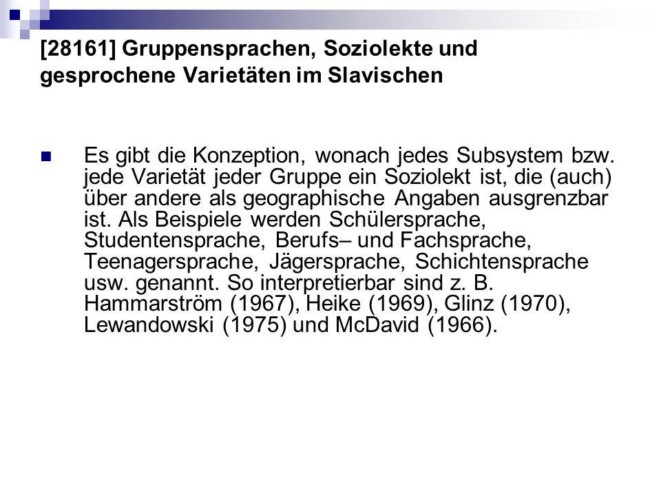 [28161] Gruppensprachen, Soziolekte und gesprochene Varietäten im Slavischen Es gibt die Konzeption, wonach jedes Subsystem bzw. jede Varietät jeder G