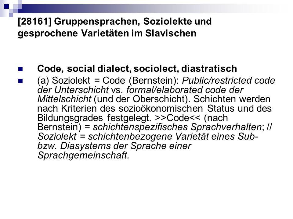[28161] Gruppensprachen, Soziolekte und gesprochene Varietäten im Slavischen Code, social dialect, sociolect, diastratisch (a) Soziolekt = Code (Berns