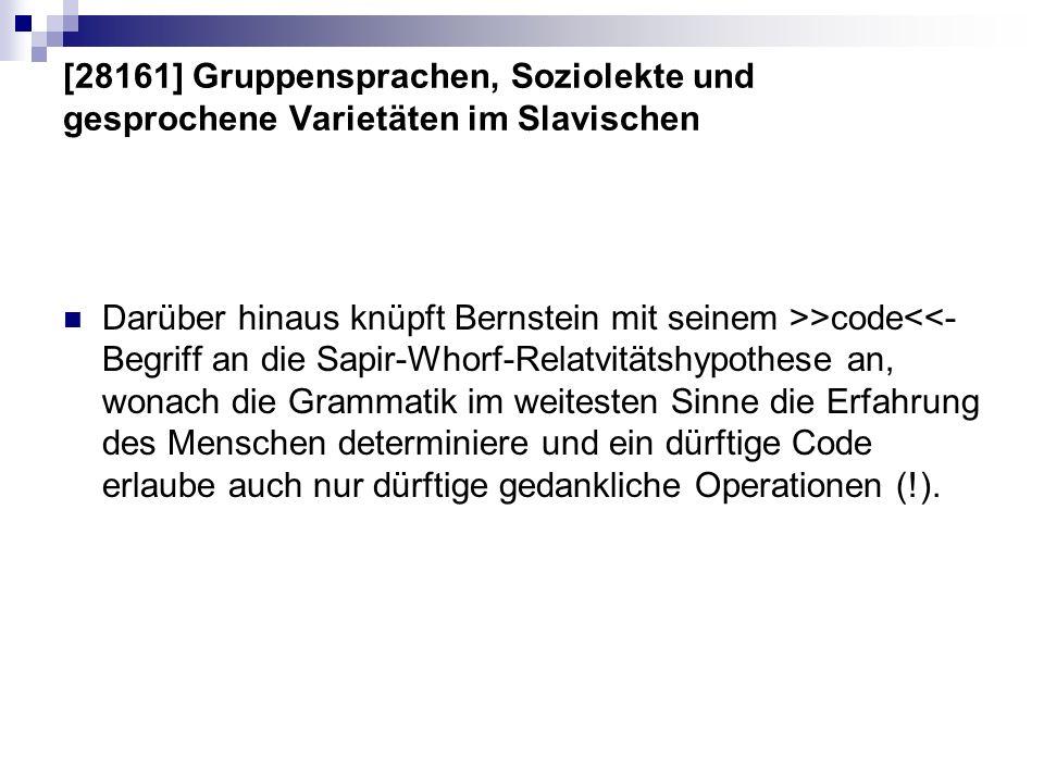 [28161] Gruppensprachen, Soziolekte und gesprochene Varietäten im Slavischen Darüber hinaus knüpft Bernstein mit seinem >>code<<- Begriff an die Sapir