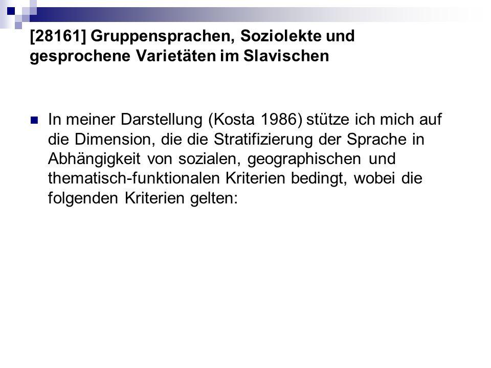 [28161] Gruppensprachen, Soziolekte und gesprochene Varietäten im Slavischen In meiner Darstellung (Kosta 1986) stütze ich mich auf die Dimension, die