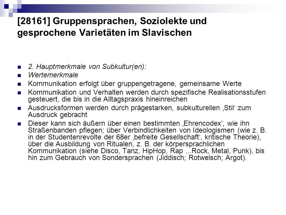 [28161] Gruppensprachen, Soziolekte und gesprochene Varietäten im Slavischen 2. Hauptmerkmale von Subkultur(en): Wertemerkmale Kommunikation erfolgt ü