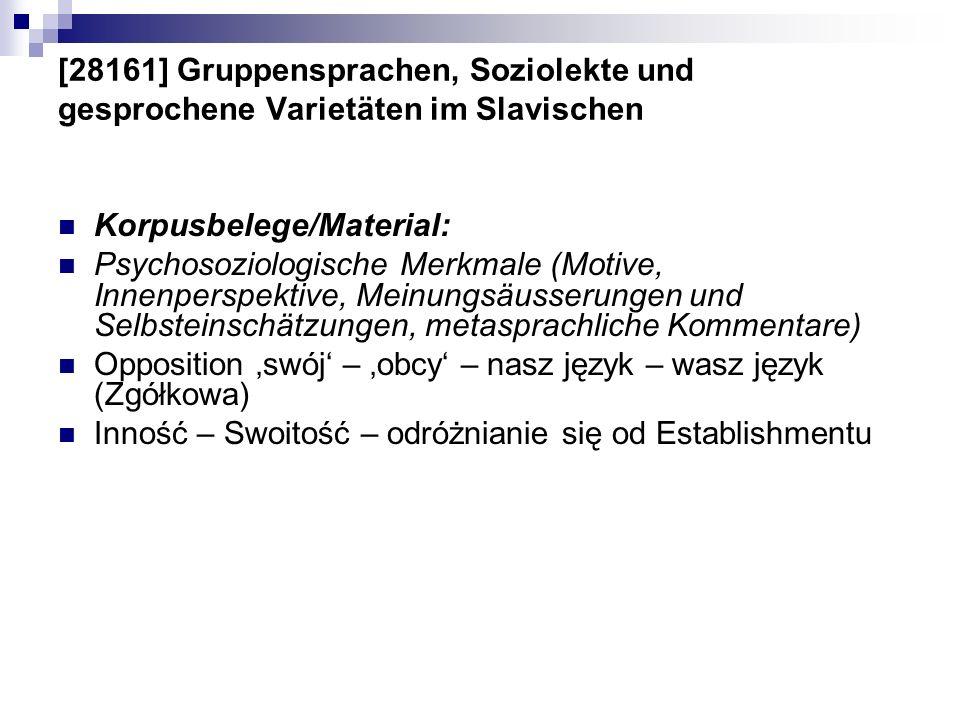 [28161] Gruppensprachen, Soziolekte und gesprochene Varietäten im Slavischen Korpusbelege/Material: Psychosoziologische Merkmale (Motive, Innenperspek