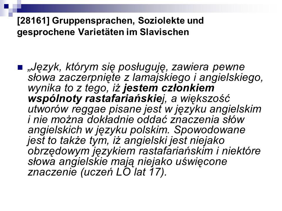 [28161] Gruppensprachen, Soziolekte und gesprochene Varietäten im Slavischen Język, którym się posługuję, zawiera pewne słowa zaczerpnięte z lamajskie