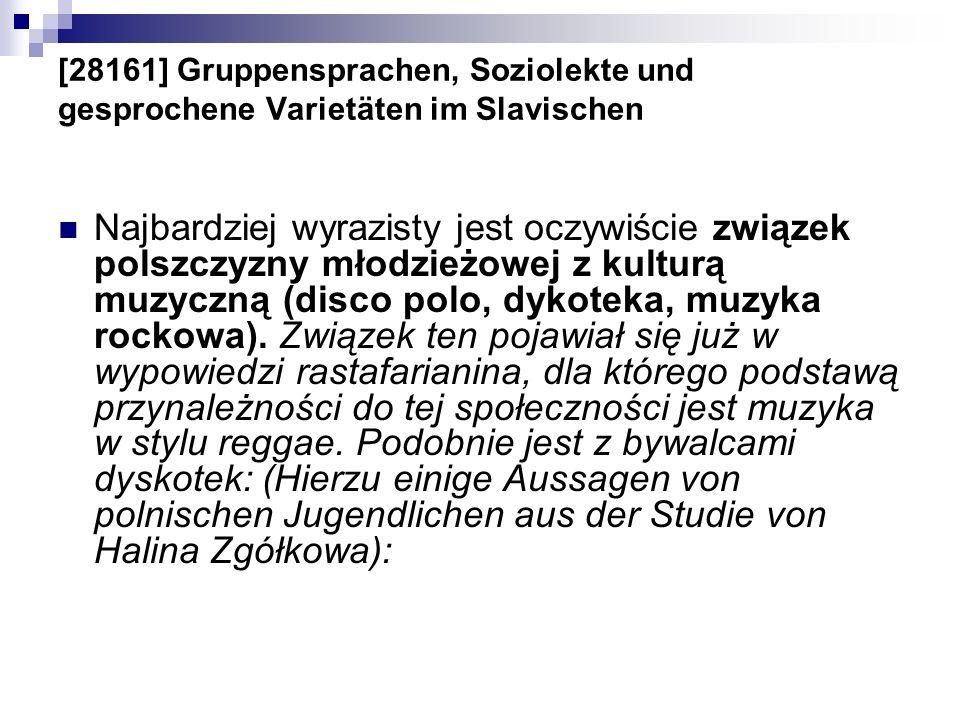 [28161] Gruppensprachen, Soziolekte und gesprochene Varietäten im Slavischen Najbardziej wyrazisty jest oczywiście związek polszczyzny młodzieżowej z