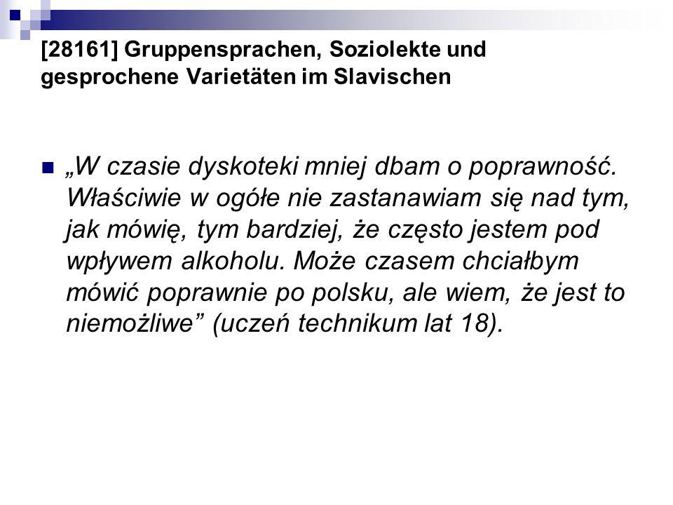 [28161] Gruppensprachen, Soziolekte und gesprochene Varietäten im Slavischen W czasie dyskoteki mniej dbam o poprawność. Właściwie w ogółe nie zastana