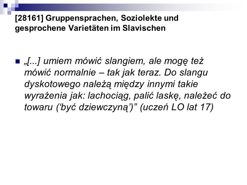 [28161] Gruppensprachen, Soziolekte und gesprochene Varietäten im Slavischen [...] umiem mówić slangiem, ale mogę też mówić normalnie – tak jak teraz.