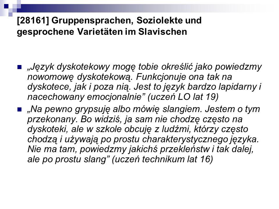 [28161] Gruppensprachen, Soziolekte und gesprochene Varietäten im Slavischen Język dyskotekowy mogę tobie określić jako powiedzmy nowomowę dyskotekową