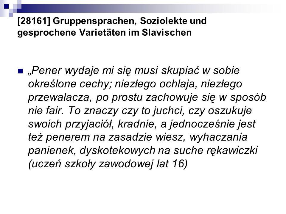 [28161] Gruppensprachen, Soziolekte und gesprochene Varietäten im Slavischen Pener wydaje mi się musi skupiać w sobie określone cechy; niezłego ochlaj