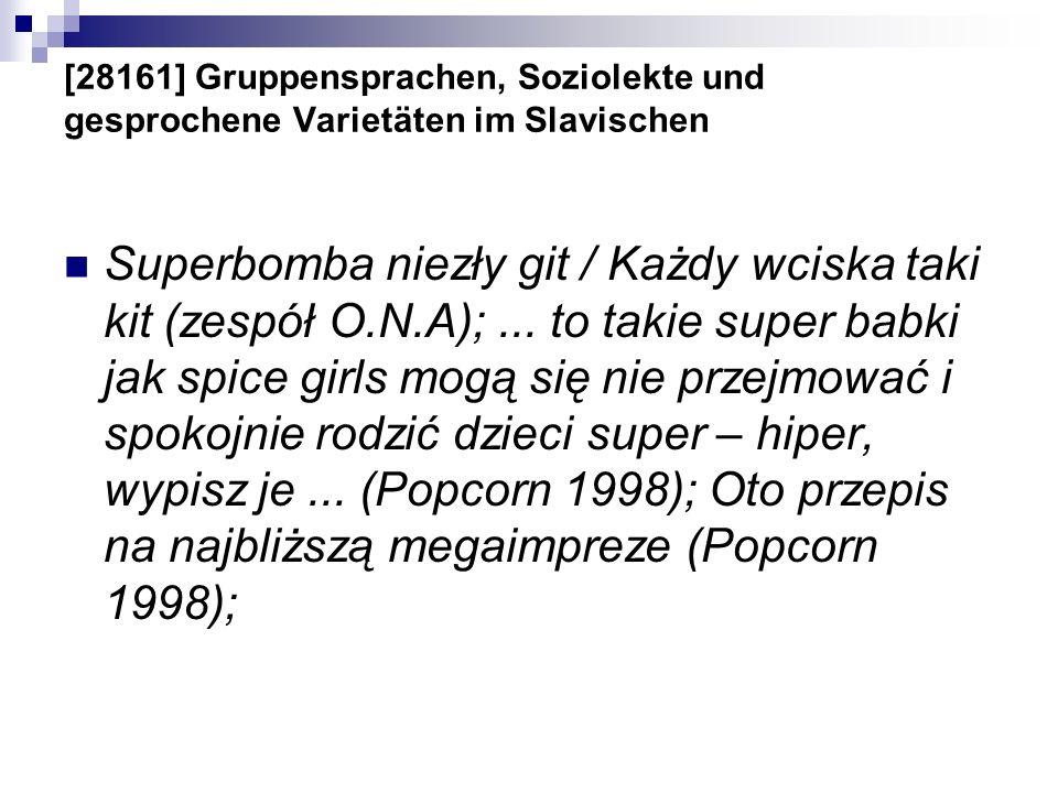 [28161] Gruppensprachen, Soziolekte und gesprochene Varietäten im Slavischen Superbomba niezły git / Każdy wciska taki kit (zespół O.N.A);... to takie
