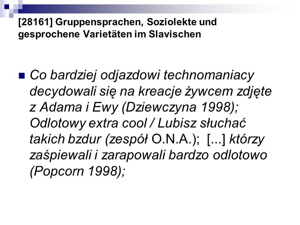 [28161] Gruppensprachen, Soziolekte und gesprochene Varietäten im Slavischen Co bardziej odjazdowi technomaniacy decydowali się na kreacje żywcem zdję