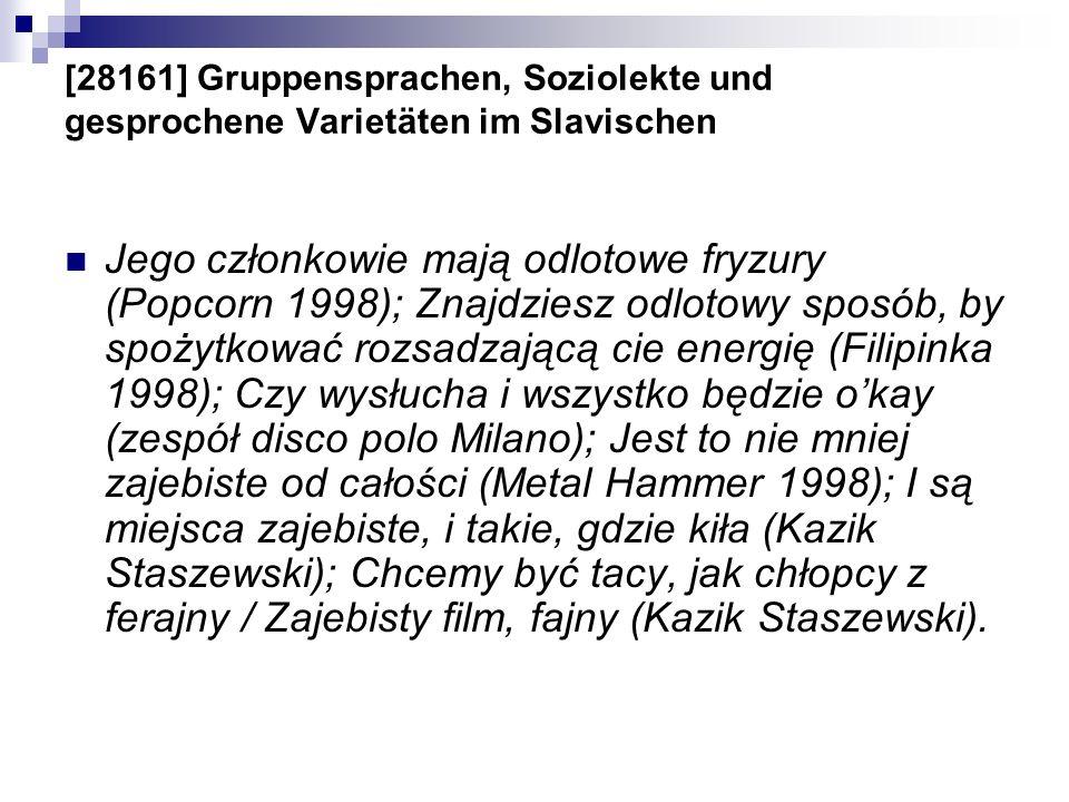 [28161] Gruppensprachen, Soziolekte und gesprochene Varietäten im Slavischen Jego członkowie mają odlotowe fryzury (Popcorn 1998); Znajdziesz odlotowy