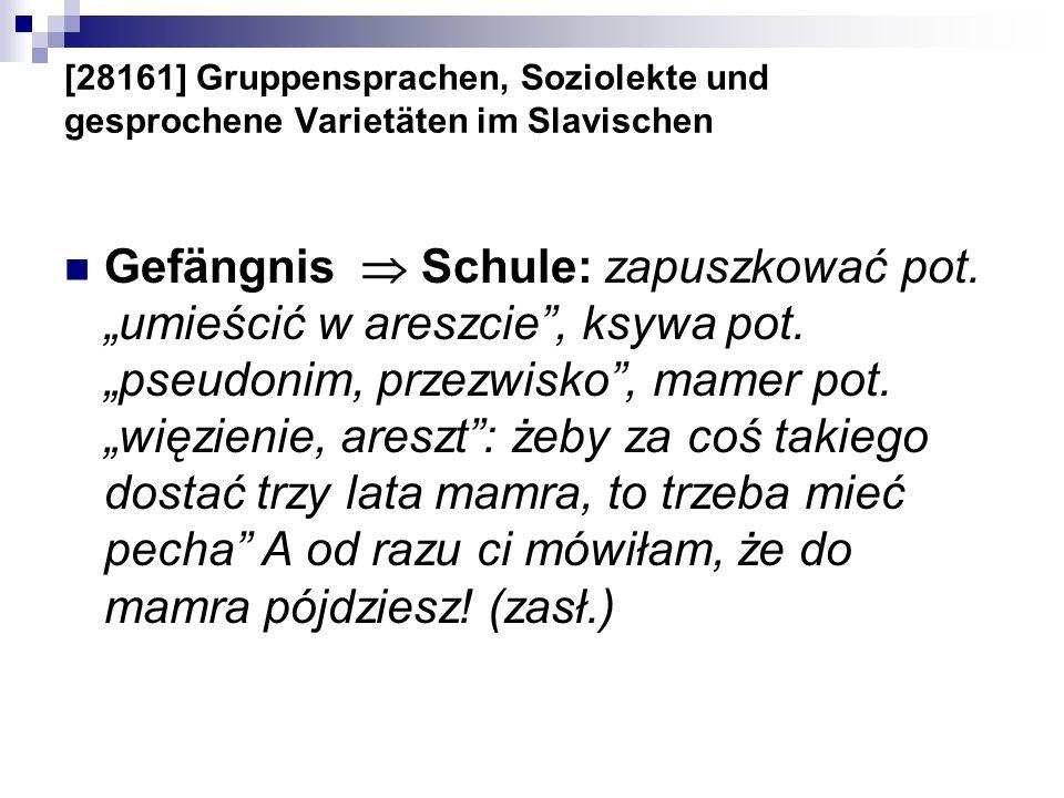 [28161] Gruppensprachen, Soziolekte und gesprochene Varietäten im Slavischen Gefängnis Schule: zapuszkować pot. umieścić w areszcie, ksywa pot. pseudo