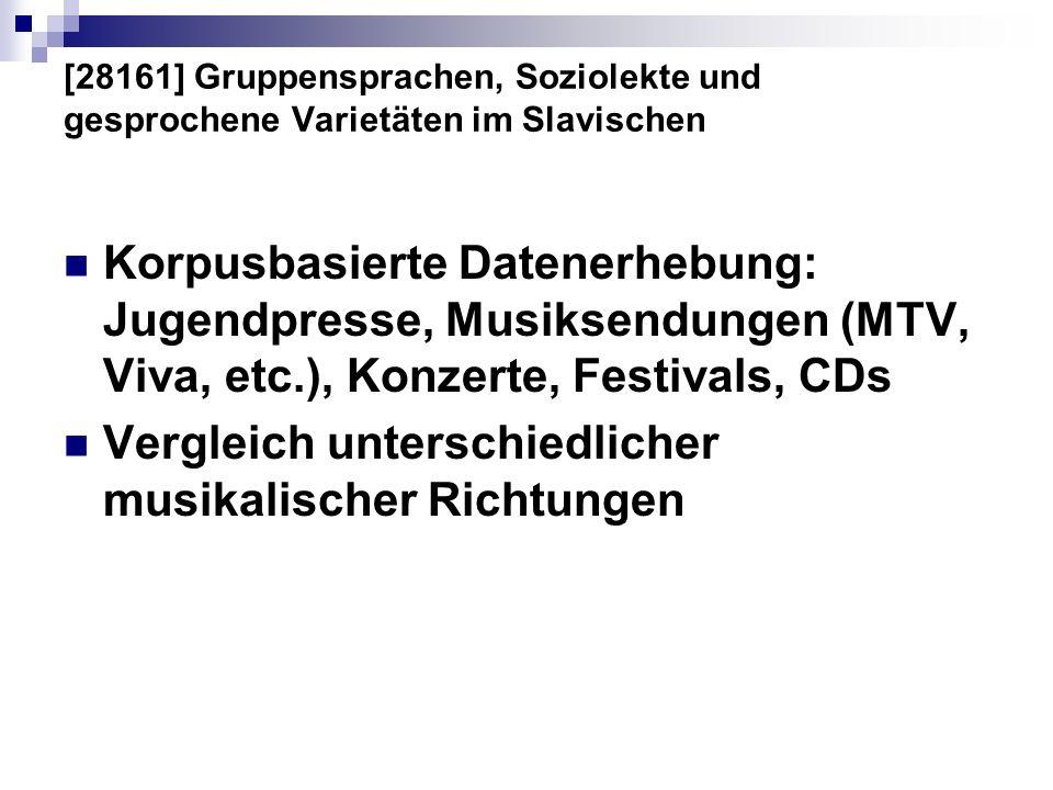 [28161] Gruppensprachen, Soziolekte und gesprochene Varietäten im Slavischen Korpusbasierte Datenerhebung: Jugendpresse, Musiksendungen (MTV, Viva, et