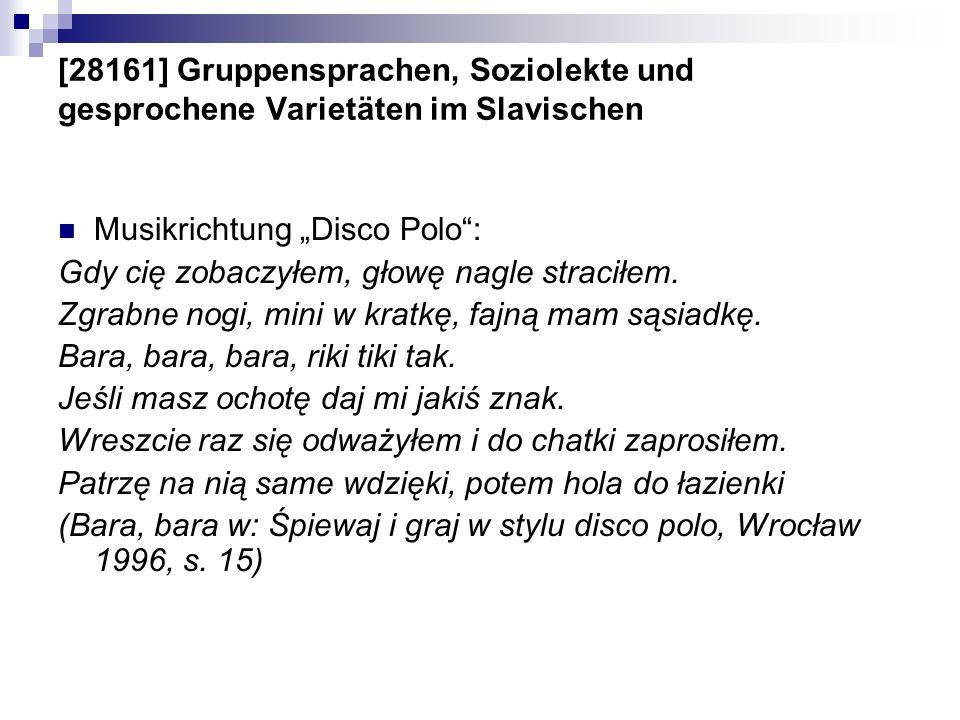[28161] Gruppensprachen, Soziolekte und gesprochene Varietäten im Slavischen Musikrichtung Disco Polo: Gdy cię zobaczyłem, głowę nagle straciłem. Zgra