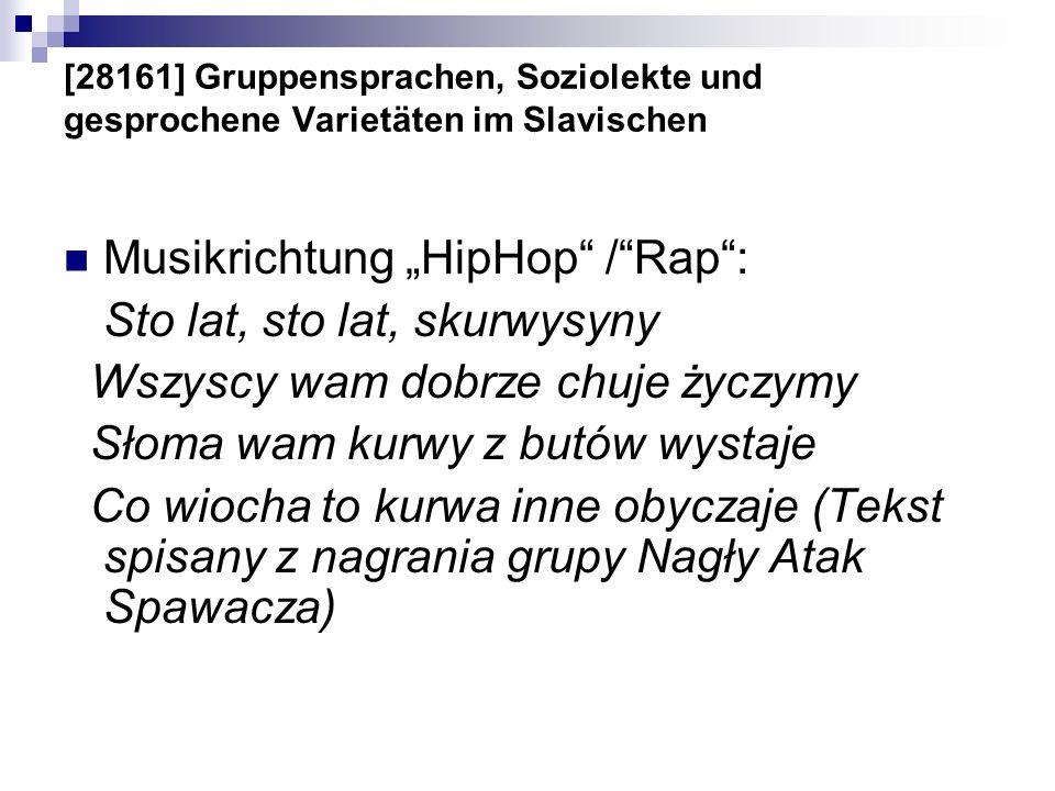 [28161] Gruppensprachen, Soziolekte und gesprochene Varietäten im Slavischen Musikrichtung HipHop /Rap: Sto lat, sto lat, skurwysyny Wszyscy wam dobrz