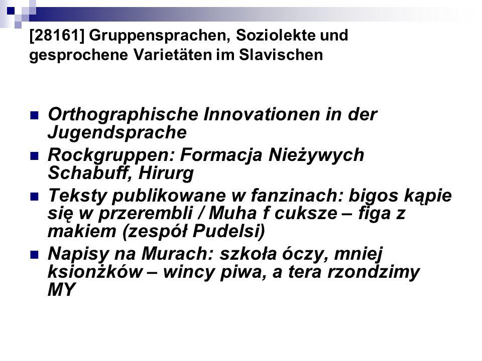 [28161] Gruppensprachen, Soziolekte und gesprochene Varietäten im Slavischen Orthographische Innovationen in der Jugendsprache Rockgruppen: Formacja N