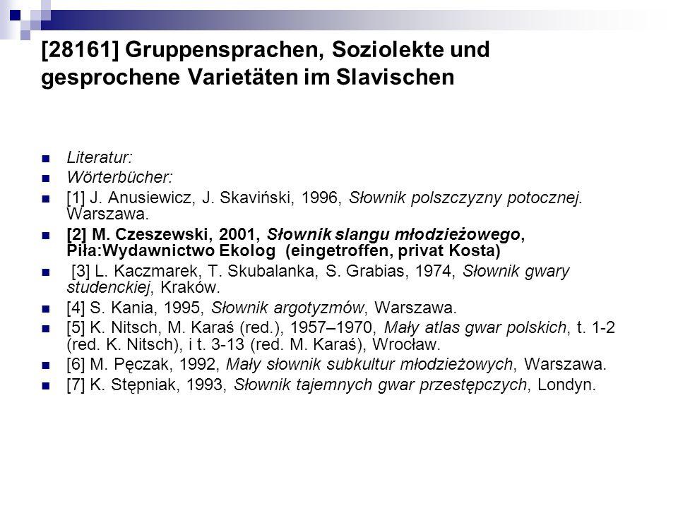 [28161] Gruppensprachen, Soziolekte und gesprochene Varietäten im Slavischen Literatur: Wörterbücher: [1] J. Anusiewicz, J. Skaviński, 1996, Słownik p