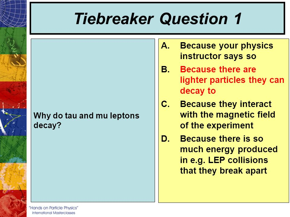 Tiebreaker Question 1 Why do tau and mu leptons decay.