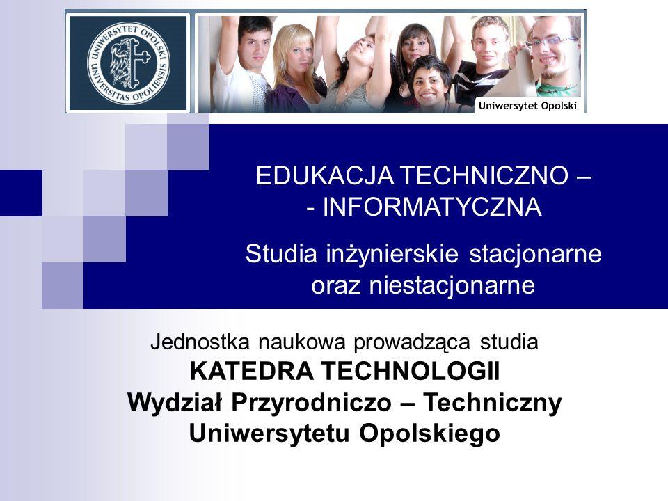 Informacje o jednostce prowadzącej studia Katedra Technologii (KT) powstała w 1999 roku na bazie Instytutu Techniki UO (powstał w 1969) i prowadzi działalność dydaktyczną i naukowo-badawczą w kierunkach: technicznym, informatycznym i pedagogicznym KT UO składa się z Zakładu Projektowania Technicznego i Informatycznego i Zakładu Technika, prowadzi studia I stopnia i podyplomowe na kierunku Edukacja techniczno-informatyczna.