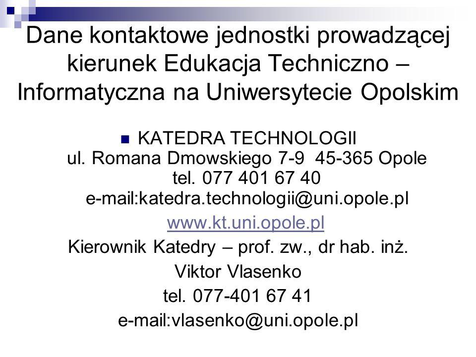 Dane kontaktowe jednostki prowadzącej kierunek Edukacja Techniczno – Informatyczna na Uniwersytecie Opolskim KATEDRA TECHNOLOGII ul. Romana Dmowskiego